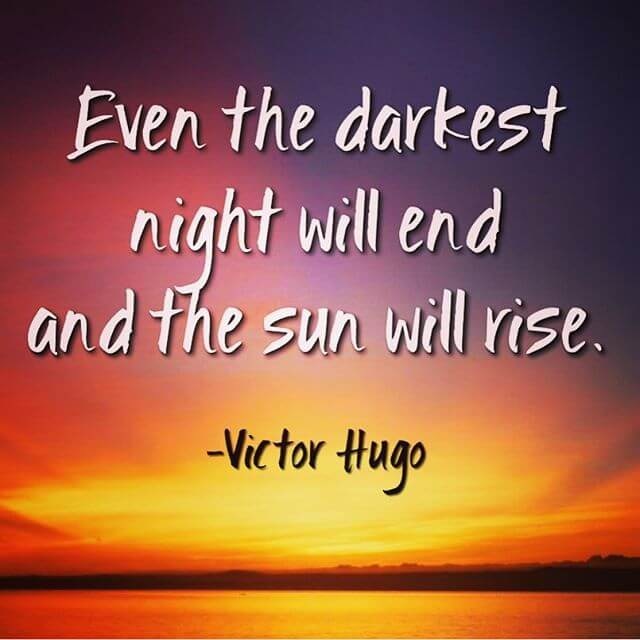 Even the darkest night will end and the sun will rise- positive thinking